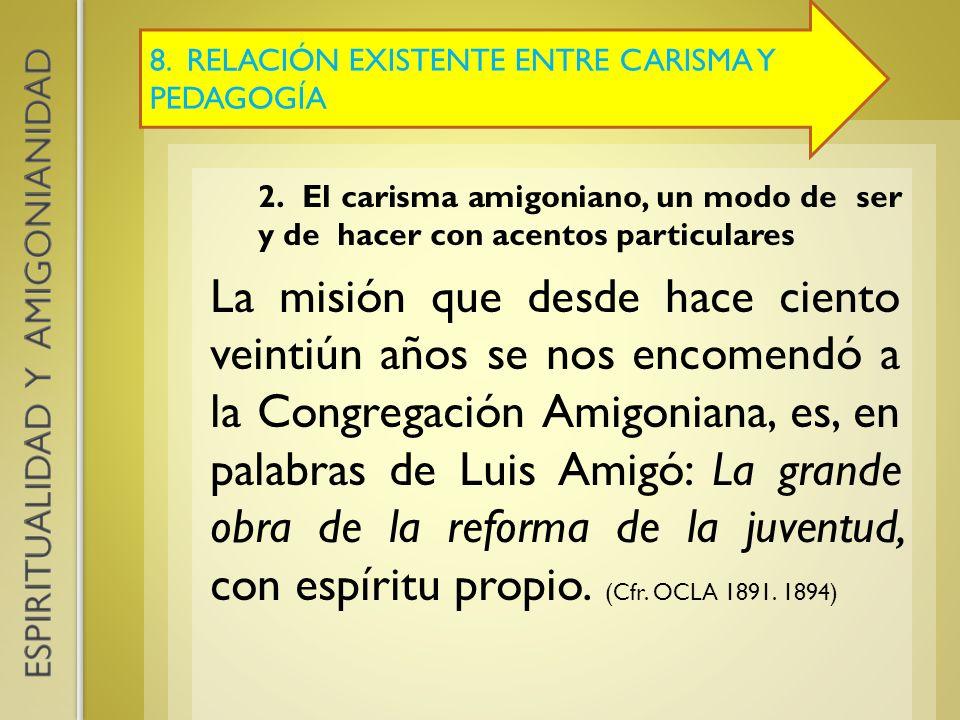 8. RELACIÓN EXISTENTE ENTRE CARISMA Y PEDAGOGÍA 2. El carisma amigoniano, un modo de ser y de hacer con acentos particulares La misión que desde hace