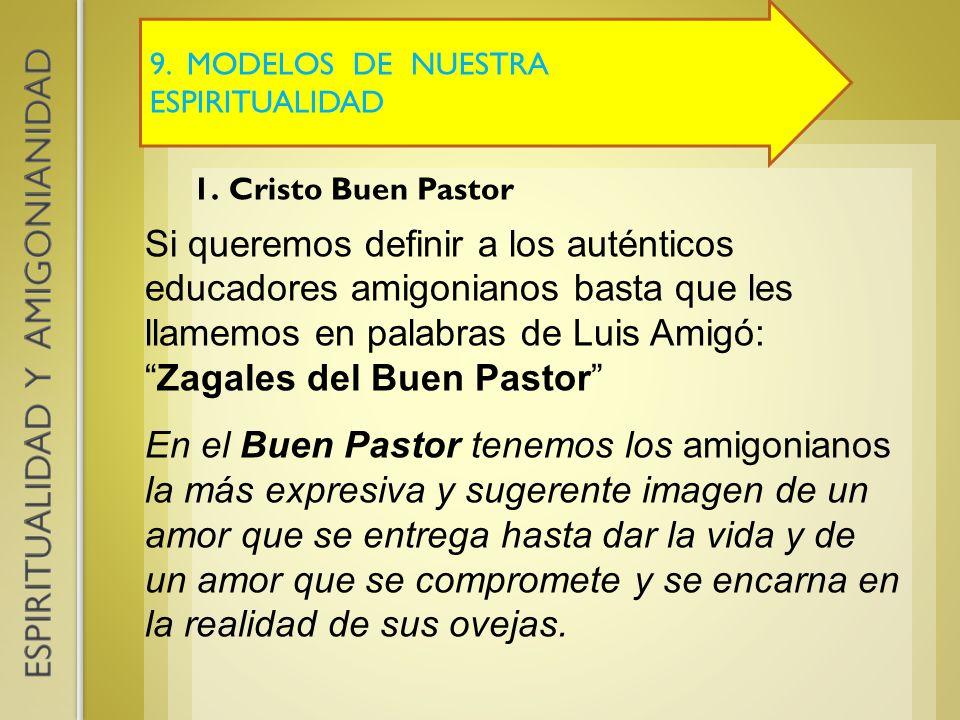 9. MODELOS DE NUESTRA ESPIRITUALIDAD 1.Cristo Buen Pastor Si queremos definir a los auténticos educadores amigonianos basta que les llamemos en palabr