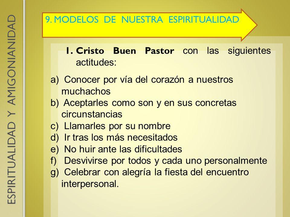 9. MODELOS DE NUESTRA ESPIRITUALIDAD 1.Cristo Buen Pastor con las siguientes actitudes: a) Conocer por vía del corazón a nuestros muchachos b) Aceptar