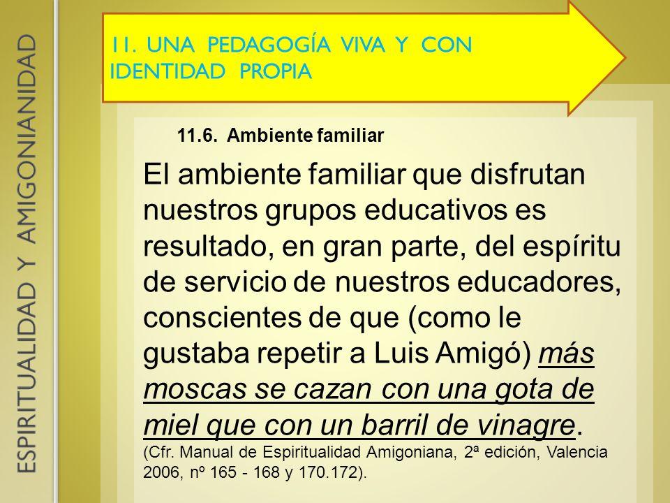 11. UNA PEDAGOGÍA VIVA Y CON IDENTIDAD PROPIA 11.6. Ambiente familiar El ambiente familiar que disfrutan nuestros grupos educativos es resultado, en g