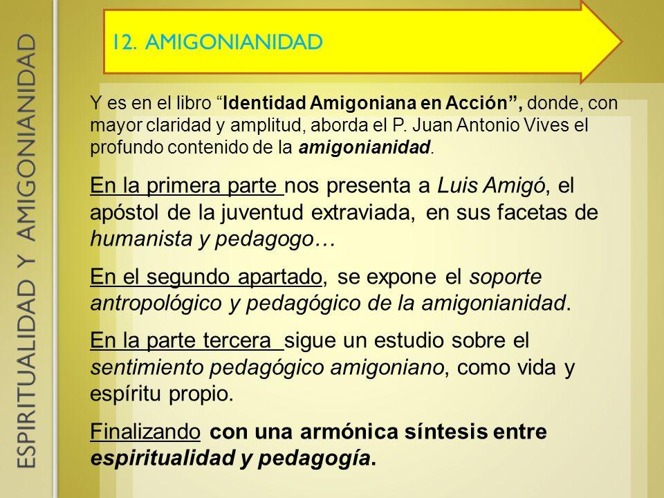 12. AMIGONIANIDAD Y es en el libro Identidad Amigoniana en Acción, donde, con mayor claridad y amplitud, aborda el P. Juan Antonio Vives el profundo c