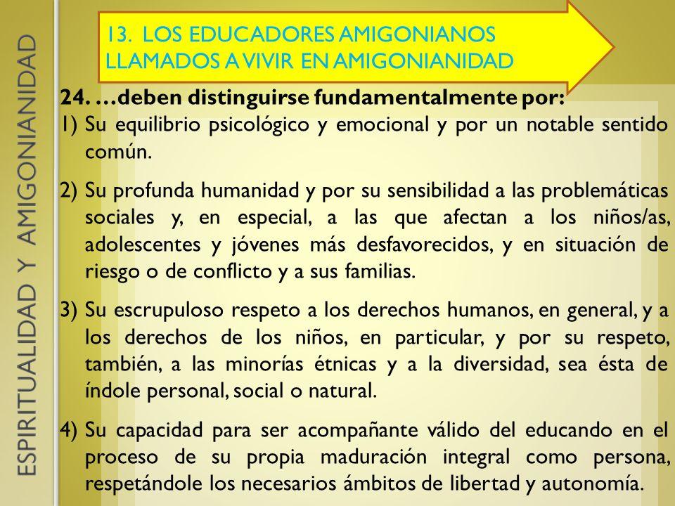 13. LOS EDUCADORES AMIGONIANOS LLAMADOS A VIVIR EN AMIGONIANIDAD 24. …deben distinguirse fundamentalmente por: 1)Su equilibrio psicológico y emocional