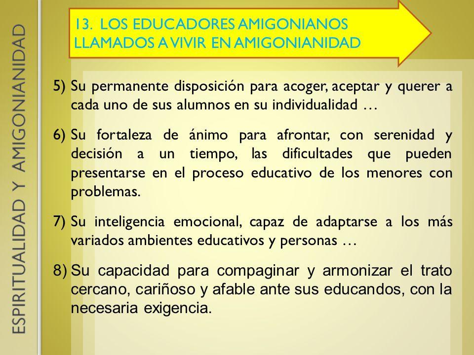13. LOS EDUCADORES AMIGONIANOS LLAMADOS A VIVIR EN AMIGONIANIDAD 5)Su permanente disposición para acoger, aceptar y querer a cada uno de sus alumnos e