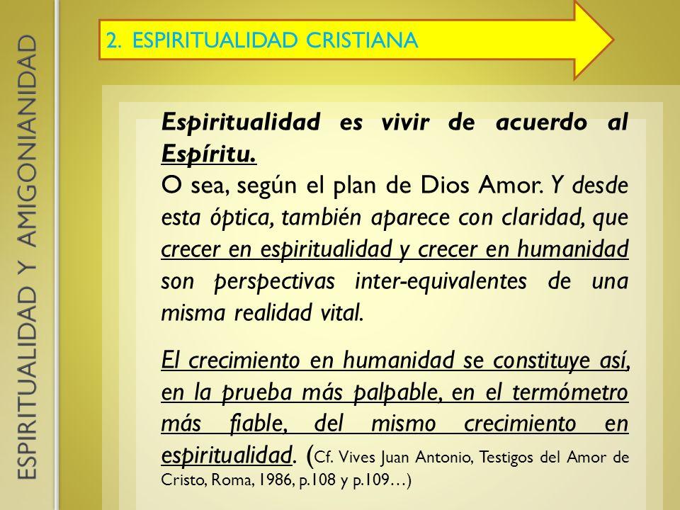 2. ESPIRITUALIDAD CRISTIANA Espiritualidad es vivir de acuerdo al Espíritu. O sea, según el plan de Dios Amor. Y desde esta óptica, también aparece co