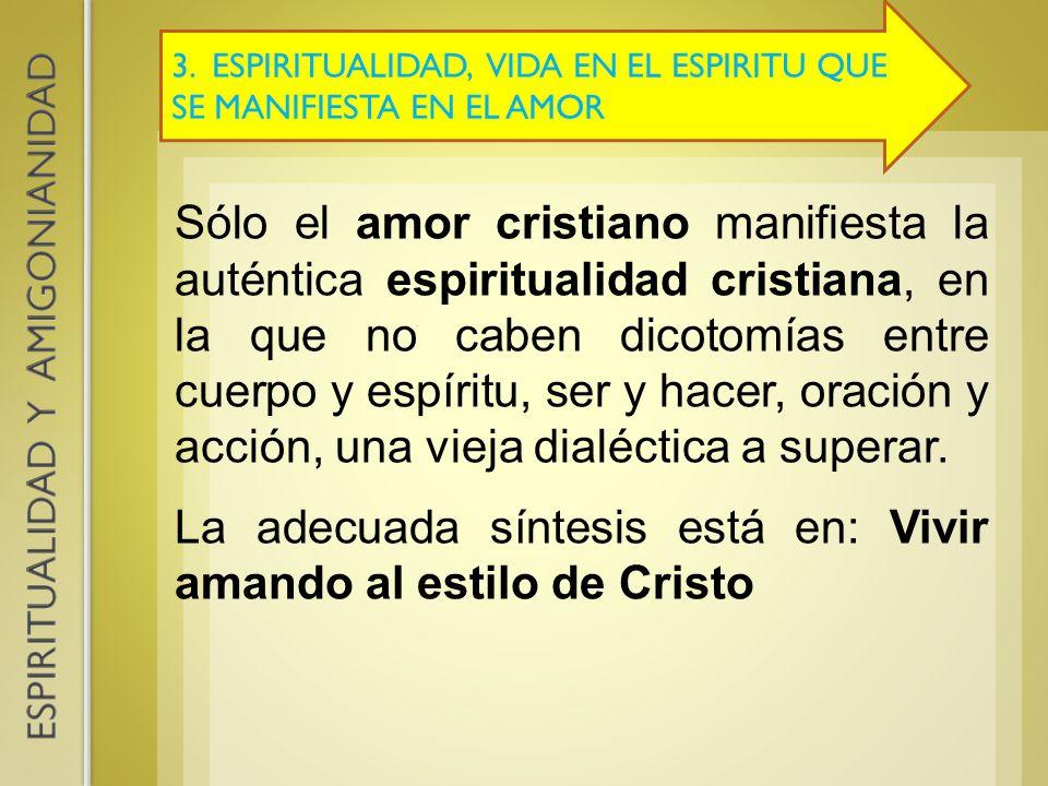 3. ESPIRITUALIDAD, VIDA EN EL ESPIRITU QUE SE MANIFIESTA EN EL AMOR Sólo el amor cristiano manifiesta la auténtica espiritualidad cristiana, en la que
