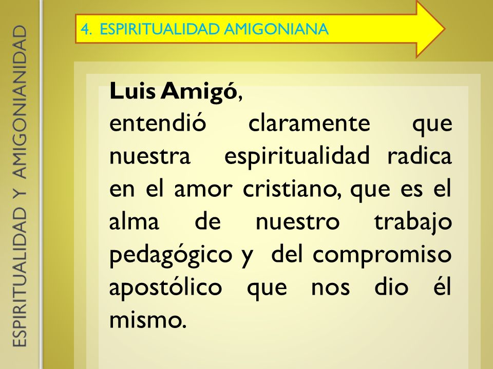 4. ESPIRITUALIDAD AMIGONIANA Luis Amigó, entendió claramente que nuestra espiritualidad radica en el amor cristiano, que es el alma de nuestro trabajo