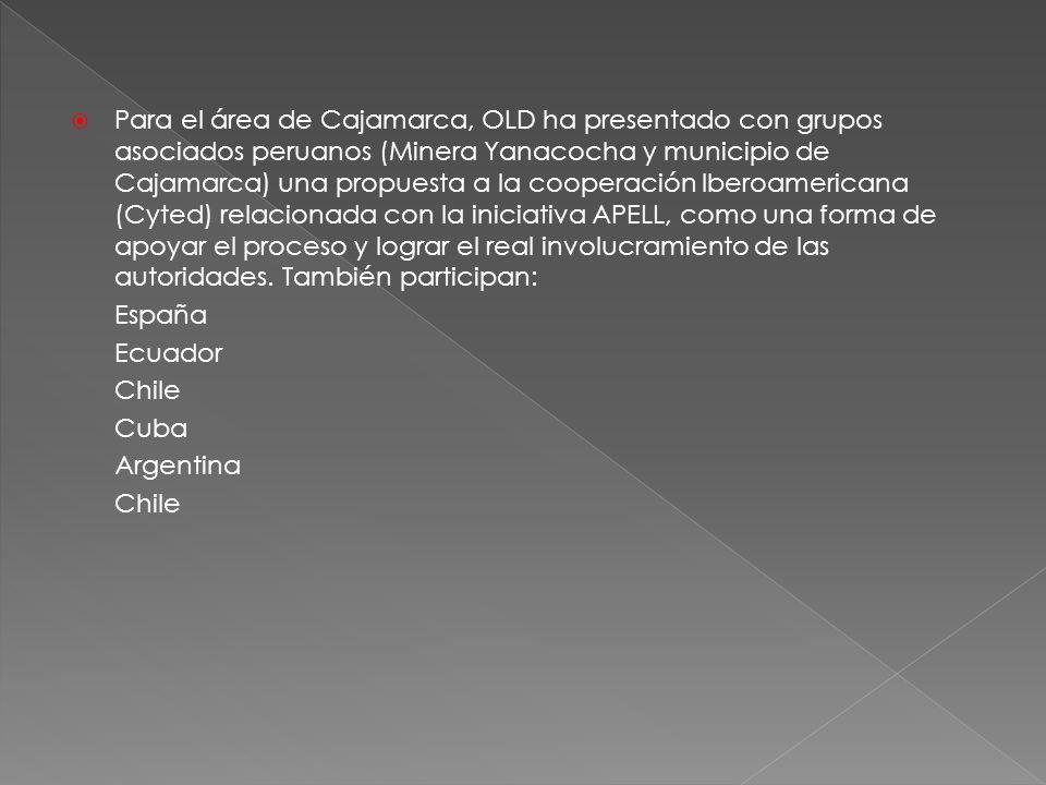 Para el área de Cajamarca, OLD ha presentado con grupos asociados peruanos (Minera Yanacocha y municipio de Cajamarca) una propuesta a la cooperación