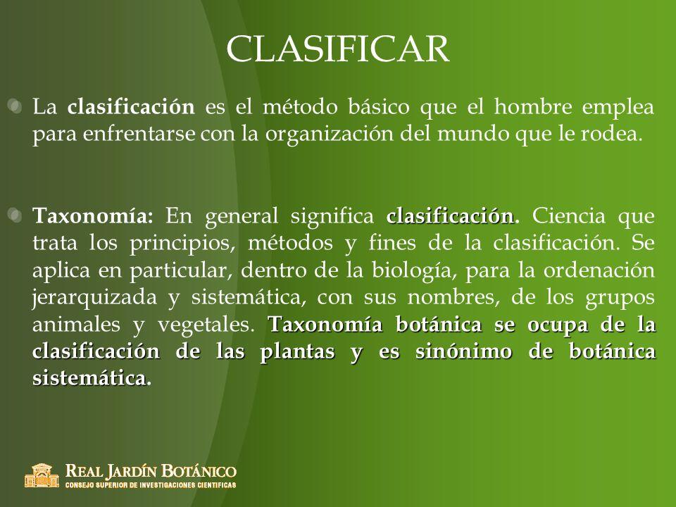 CLASIFICAR La clasificación es el método básico que el hombre emplea para enfrentarse con la organización del mundo que le rodea. clasificación Taxono