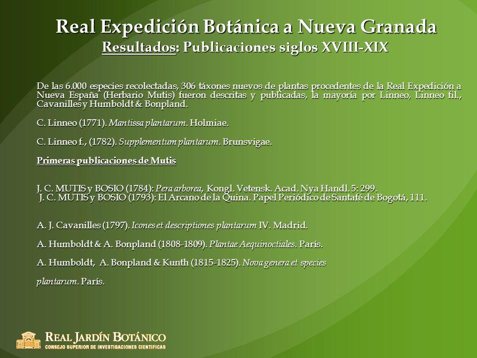 Real Expedición Botánica a Nueva Granada Resultados: Publicaciones siglos XVIII-XIX De las 6.000 especies recolectadas, 306 táxones nuevos de plantas