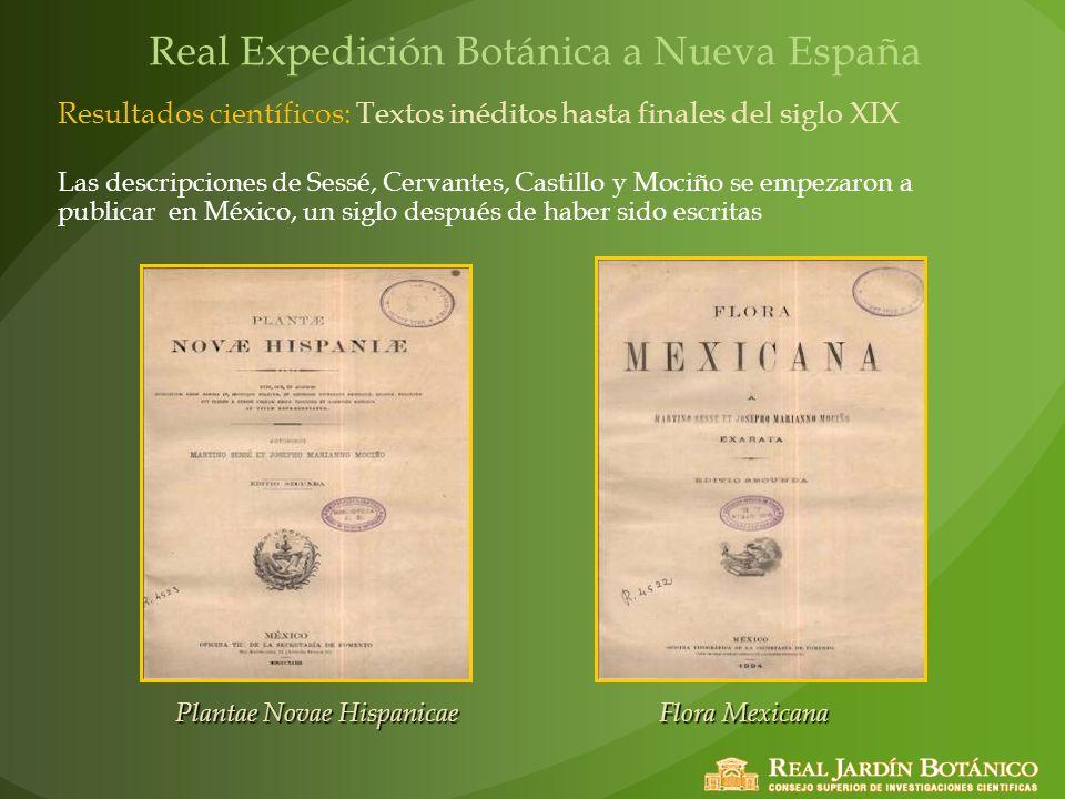 Resultados científicos: Textos inéditos hasta finales del siglo XIX Las descripciones de Sessé, Cervantes, Castillo y Mociño se empezaron a publicar e