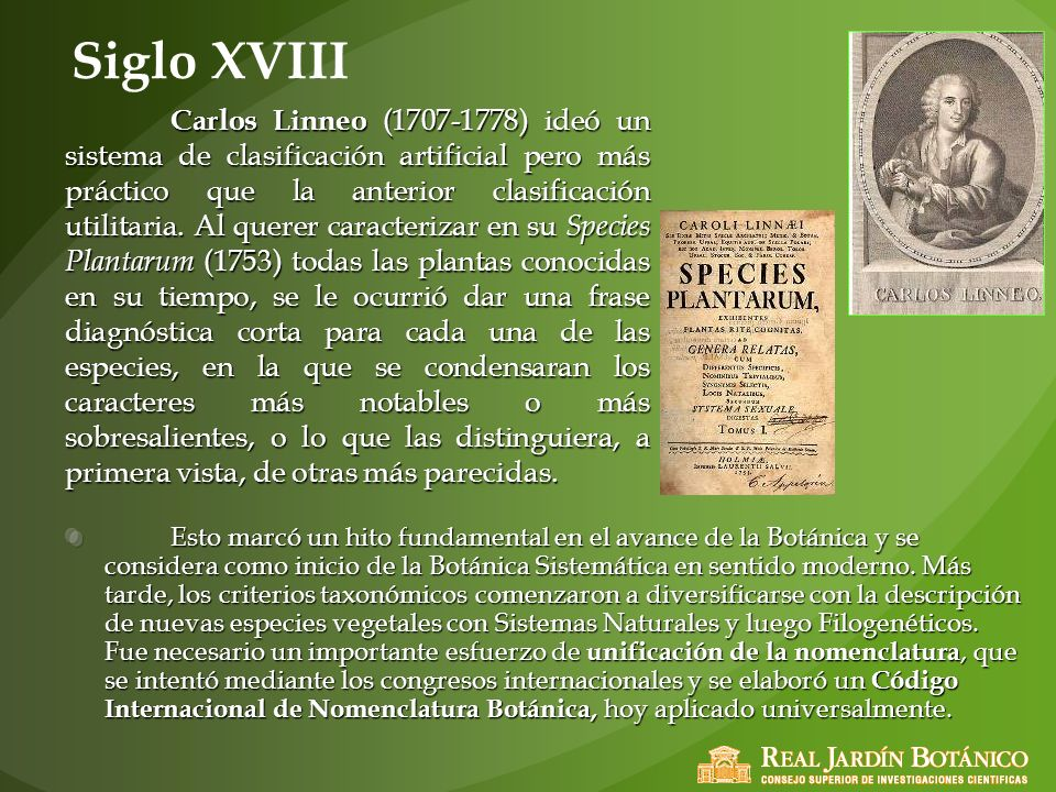 Siglo XVIII Esto marcó un hito fundamental en el avance de la Botánica y se considera como inicio de la Botánica Sistemática en sentido moderno. Más t