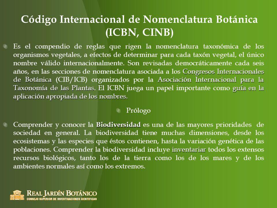 Código Internacional de Nomenclatura Botánica (ICBN, CINB) Congresos Internacionales de BotánicaAsociación Internacional para la Taxonomía de las Plan