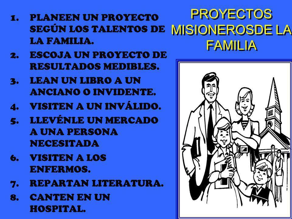 PROYECTOS MISIONEROSDE LA FAMILIA 1.PLANEEN UN PROYECTO SEGÚN LOS TALENTOS DE LA FAMILIA. 2.ESCOJA UN PROYECTO DE RESULTADOS MEDIBLES. 3.LEAN UN LIBRO