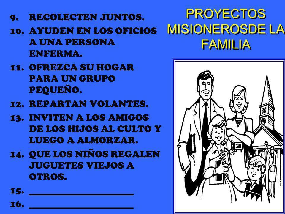 PROYECTOS MISIONEROSDE LA FAMILIA 9.RECOLECTEN JUNTOS. 10.AYUDEN EN LOS OFICIOS A UNA PERSONA ENFERMA. 11.OFREZCA SU HOGAR PARA UN GRUPO PEQUEÑO. 12.R