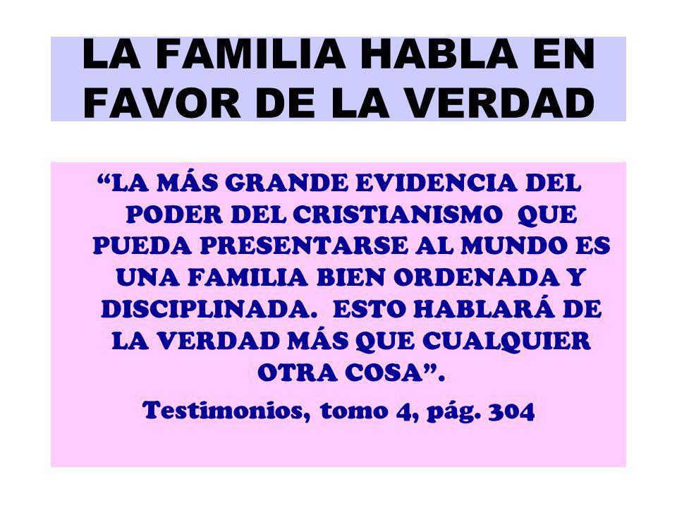 LA FAMILIA HABLA EN FAVOR DE LA VERDAD LA MÁS GRANDE EVIDENCIA DEL PODER DEL CRISTIANISMO QUE PUEDA PRESENTARSE AL MUNDO ES UNA FAMILIA BIEN ORDENADA