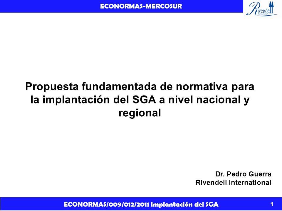 ECONORMAS/009/012/2011 Implantación del SGA ECONORMAS-MERCOSUR 2 Sobre la base de los resultados del análisis jurídico, se podrán centrar los esfuerzos en la construcción de un marco jurídico para la aplicación del SGA.