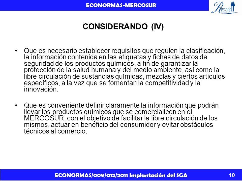 ECONORMAS/009/012/2011 Implantación del SGA ECONORMAS-MERCOSUR 11 CONSIDERANDO (V) Que la armonización de los Reglamentos Técnicos tiende a eliminar los obstáculos al comercio que generan las diferentes reglamentaciones nacionales vigentes, dando cumplimiento a lo establecido en el Tratado de Asunción.
