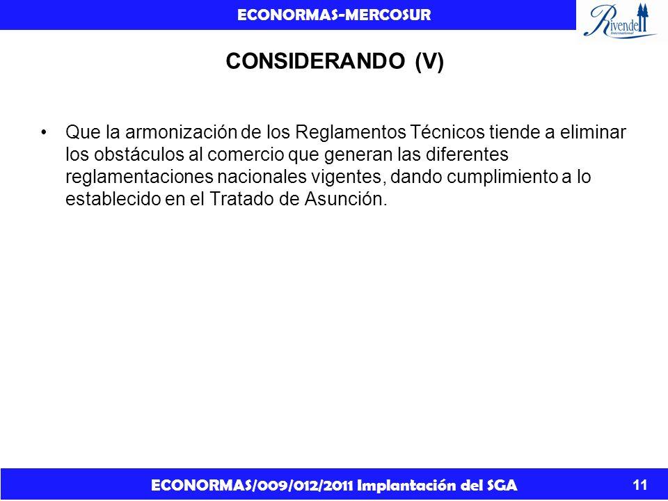 ECONORMAS/009/012/2011 Implantación del SGA ECONORMAS-MERCOSUR 11 CONSIDERANDO (V) Que la armonización de los Reglamentos Técnicos tiende a eliminar l