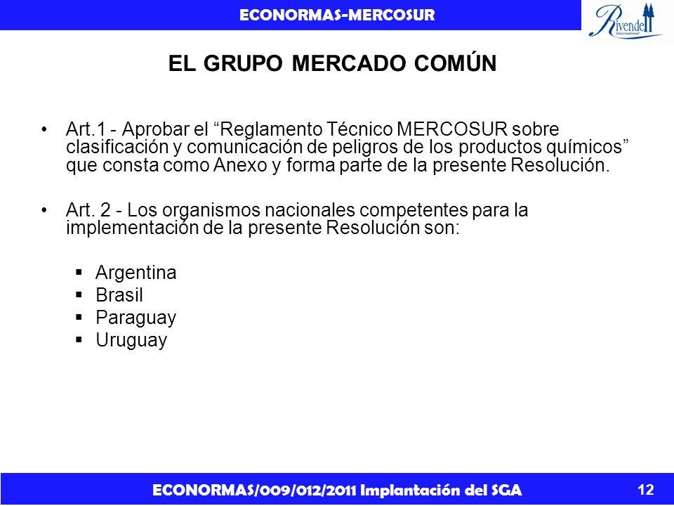 ECONORMAS/009/012/2011 Implantación del SGA ECONORMAS-MERCOSUR 12 EL GRUPO MERCADO COMÚN Art.1 - Aprobar el Reglamento Técnico MERCOSUR sobre clasific