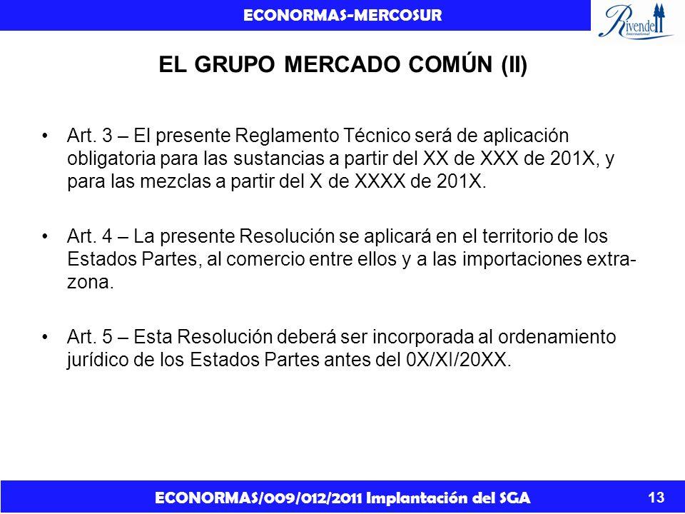 ECONORMAS/009/012/2011 Implantación del SGA ECONORMAS-MERCOSUR 13 EL GRUPO MERCADO COMÚN (II) Art. 3 – El presente Reglamento Técnico será de aplicaci