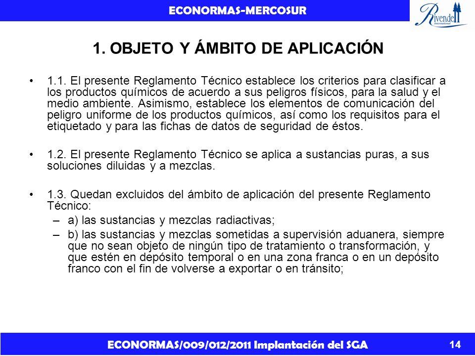 ECONORMAS/009/012/2011 Implantación del SGA ECONORMAS-MERCOSUR 14 1. OBJETO Y ÁMBITO DE APLICACIÓN 1.1. El presente Reglamento Técnico establece los c