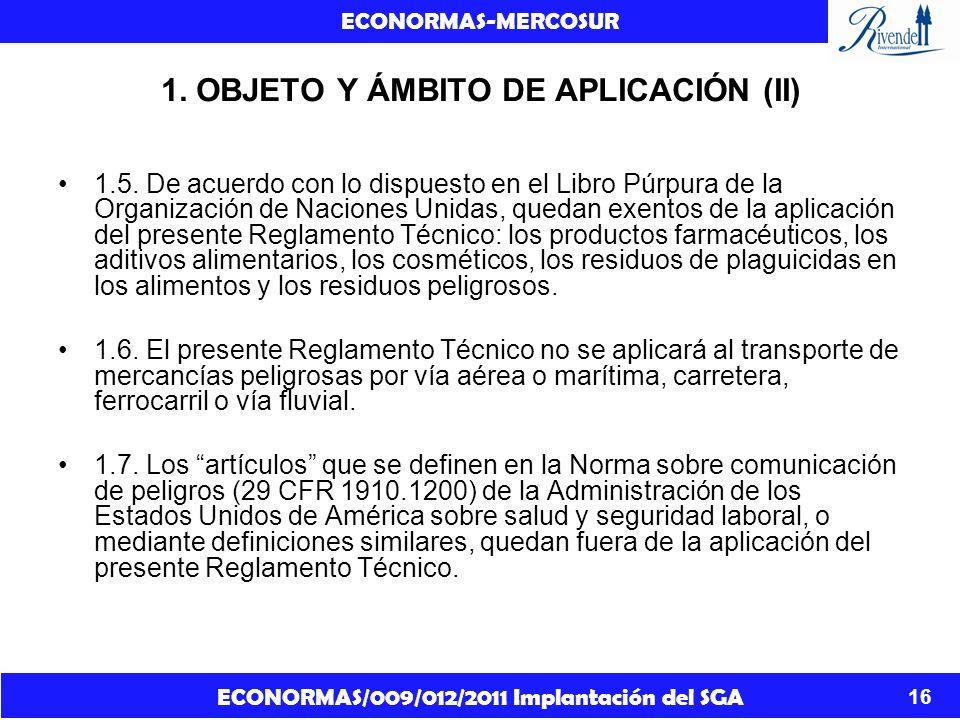 ECONORMAS/009/012/2011 Implantación del SGA ECONORMAS-MERCOSUR 16 1. OBJETO Y ÁMBITO DE APLICACIÓN (II) 1.5. De acuerdo con lo dispuesto en el Libro P