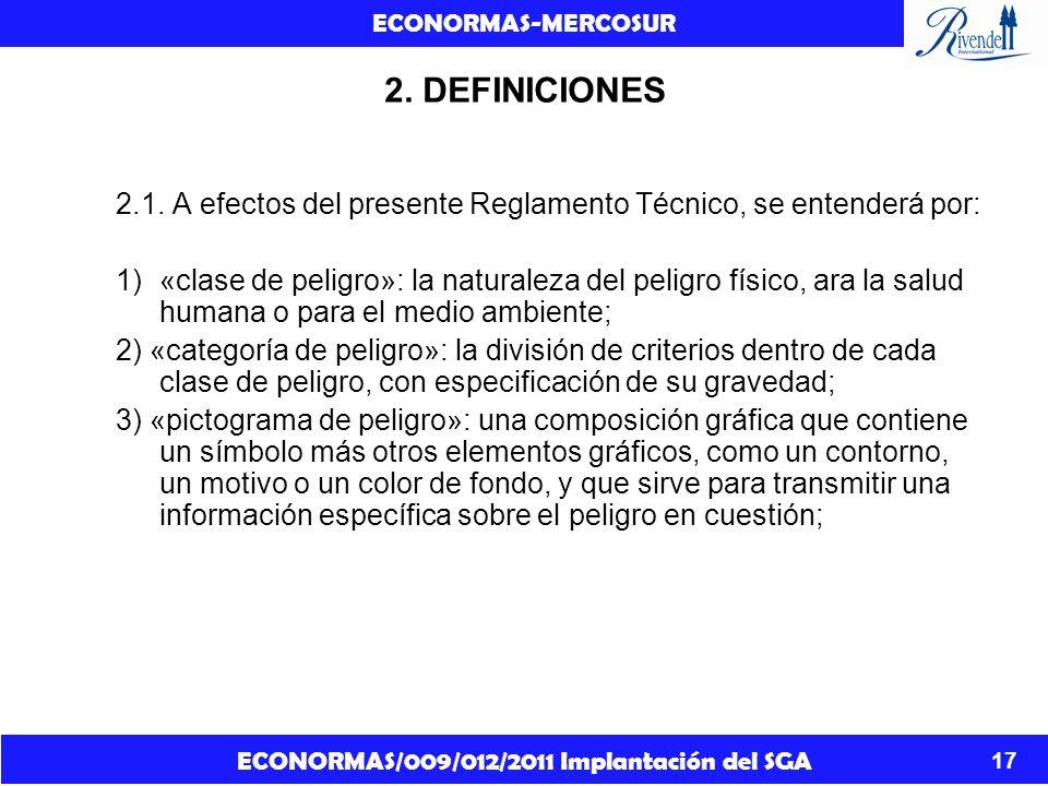 ECONORMAS/009/012/2011 Implantación del SGA ECONORMAS-MERCOSUR 17 2. DEFINICIONES 2.1. A efectos del presente Reglamento Técnico, se entenderá por: 1)