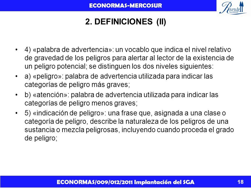 ECONORMAS/009/012/2011 Implantación del SGA ECONORMAS-MERCOSUR 18 2. DEFINICIONES (II) 4) «palabra de advertencia»: un vocablo que indica el nivel rel
