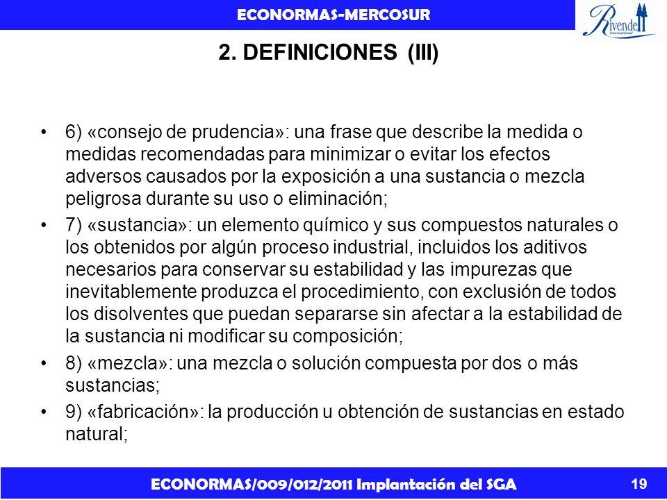 ECONORMAS/009/012/2011 Implantación del SGA ECONORMAS-MERCOSUR 19 2. DEFINICIONES (III) 6) «consejo de prudencia»: una frase que describe la medida o