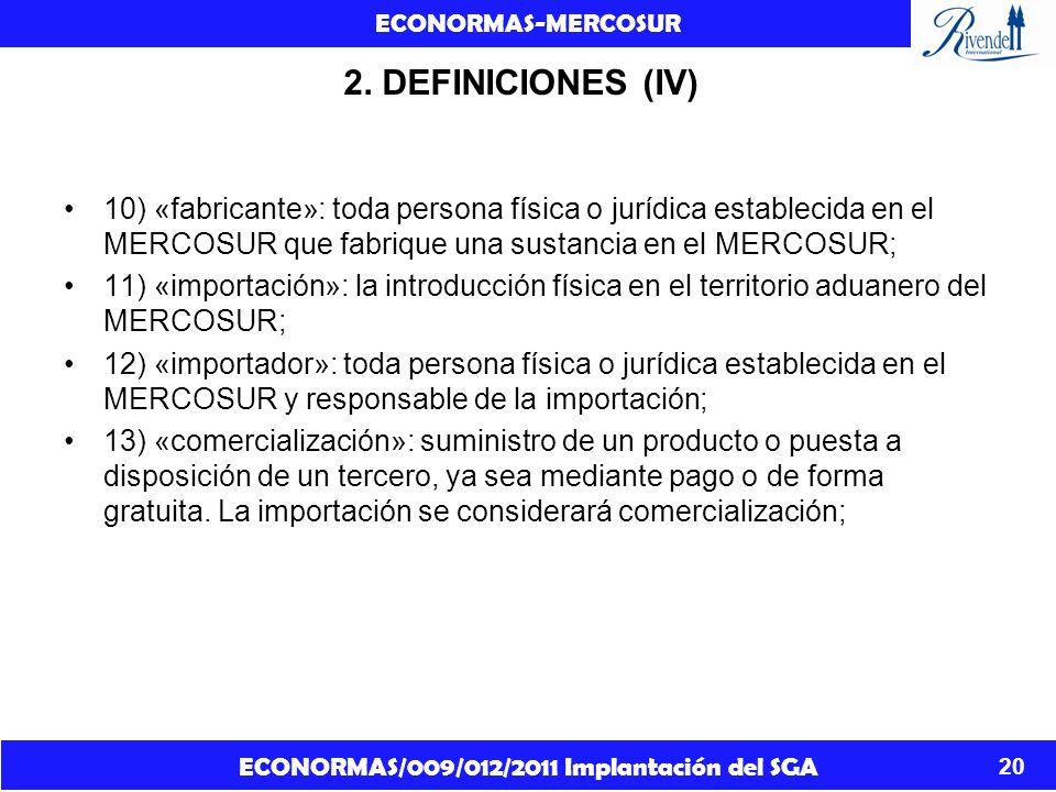 ECONORMAS/009/012/2011 Implantación del SGA ECONORMAS-MERCOSUR 20 2. DEFINICIONES (IV) 10) «fabricante»: toda persona física o jurídica establecida en