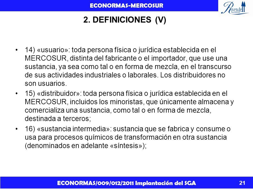 ECONORMAS/009/012/2011 Implantación del SGA ECONORMAS-MERCOSUR 21 2. DEFINICIONES (V) 14) «usuario»: toda persona física o jurídica establecida en el