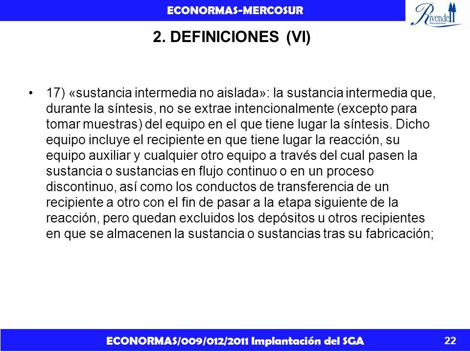 ECONORMAS/009/012/2011 Implantación del SGA ECONORMAS-MERCOSUR 22 2. DEFINICIONES (VI) 17) «sustancia intermedia no aislada»: la sustancia intermedia