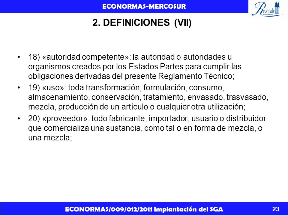 ECONORMAS/009/012/2011 Implantación del SGA ECONORMAS-MERCOSUR 23 2. DEFINICIONES (VII) 18) «autoridad competente»: la autoridad o autoridades u organ