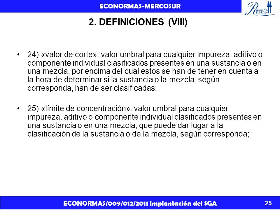 ECONORMAS/009/012/2011 Implantación del SGA ECONORMAS-MERCOSUR 25 2. DEFINICIONES (VIII) 24) «valor de corte»: valor umbral para cualquier impureza, a