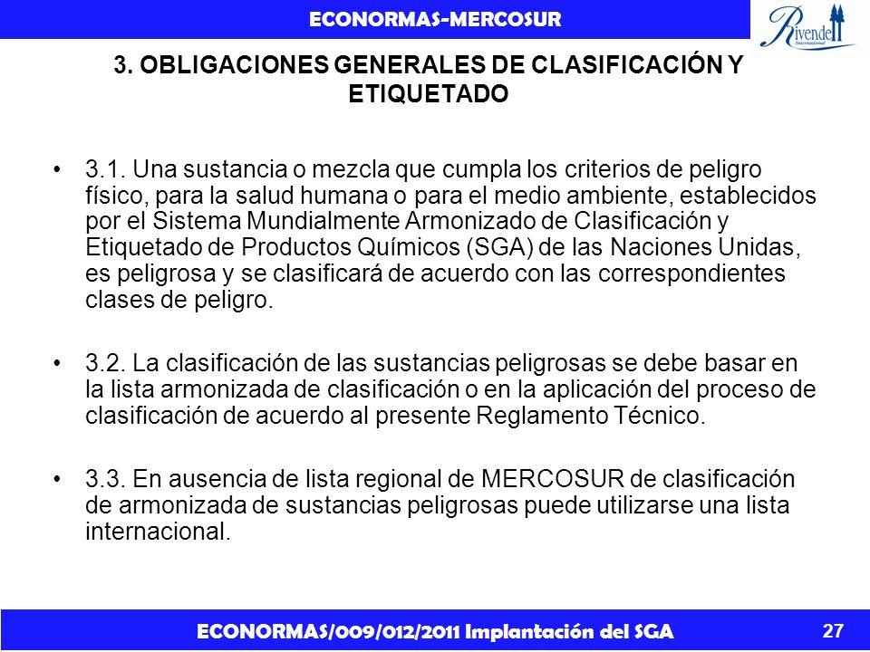 ECONORMAS/009/012/2011 Implantación del SGA ECONORMAS-MERCOSUR 27 3. OBLIGACIONES GENERALES DE CLASIFICACIÓN Y ETIQUETADO 3.1. Una sustancia o mezcla