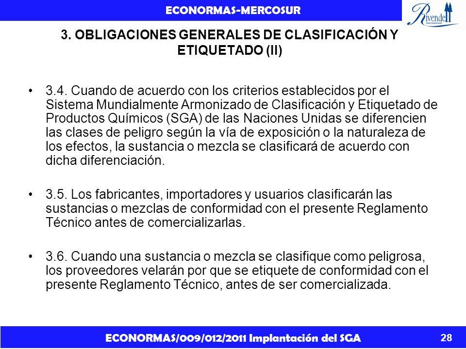 ECONORMAS/009/012/2011 Implantación del SGA ECONORMAS-MERCOSUR 28 3. OBLIGACIONES GENERALES DE CLASIFICACIÓN Y ETIQUETADO (II) 3.4. Cuando de acuerdo