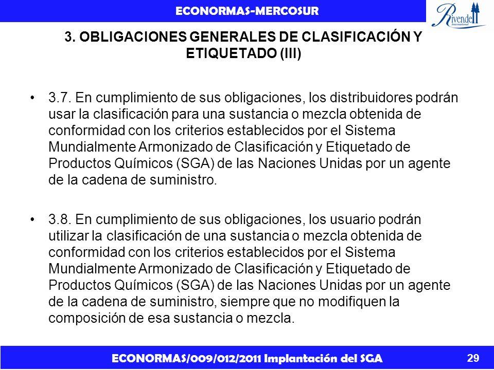 ECONORMAS/009/012/2011 Implantación del SGA ECONORMAS-MERCOSUR 29 3. OBLIGACIONES GENERALES DE CLASIFICACIÓN Y ETIQUETADO (III) 3.7. En cumplimiento d