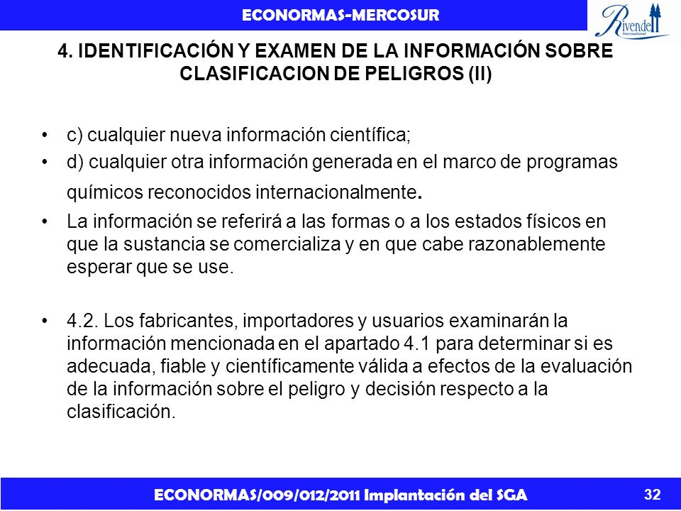 ECONORMAS/009/012/2011 Implantación del SGA ECONORMAS-MERCOSUR 32 4. IDENTIFICACIÓN Y EXAMEN DE LA INFORMACIÓN SOBRE CLASIFICACION DE PELIGROS (II) c)