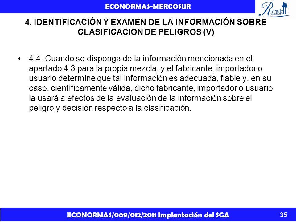 ECONORMAS/009/012/2011 Implantación del SGA ECONORMAS-MERCOSUR 35 4. IDENTIFICACIÓN Y EXAMEN DE LA INFORMACIÓN SOBRE CLASIFICACION DE PELIGROS (V) 4.4