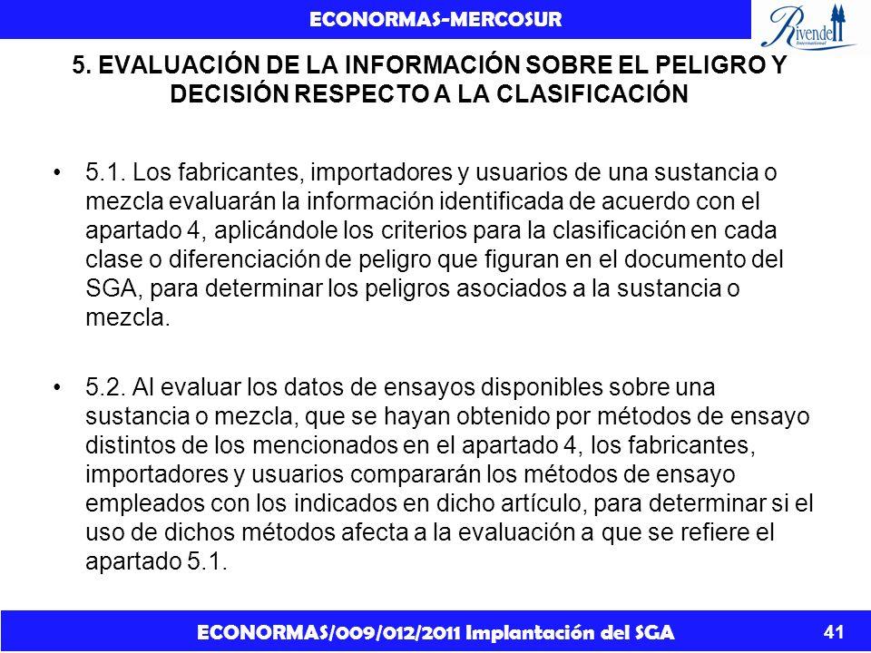 ECONORMAS/009/012/2011 Implantación del SGA ECONORMAS-MERCOSUR 41 5. EVALUACIÓN DE LA INFORMACIÓN SOBRE EL PELIGRO Y DECISIÓN RESPECTO A LA CLASIFICAC