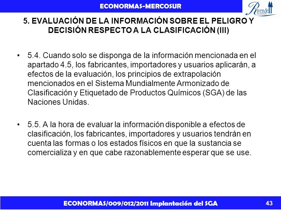 ECONORMAS/009/012/2011 Implantación del SGA ECONORMAS-MERCOSUR 43 5. EVALUACIÓN DE LA INFORMACIÓN SOBRE EL PELIGRO Y DECISIÓN RESPECTO A LA CLASIFICAC