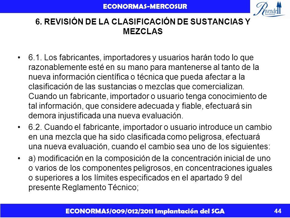 ECONORMAS/009/012/2011 Implantación del SGA ECONORMAS-MERCOSUR 44 6. REVISIÓN DE LA CLASIFICACIÓN DE SUSTANCIAS Y MEZCLAS 6.1. Los fabricantes, import