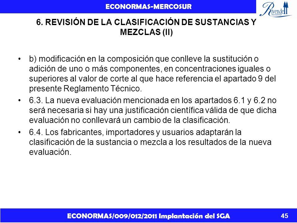 ECONORMAS/009/012/2011 Implantación del SGA ECONORMAS-MERCOSUR 45 6. REVISIÓN DE LA CLASIFICACIÓN DE SUSTANCIAS Y MEZCLAS (II) b) modificación en la c