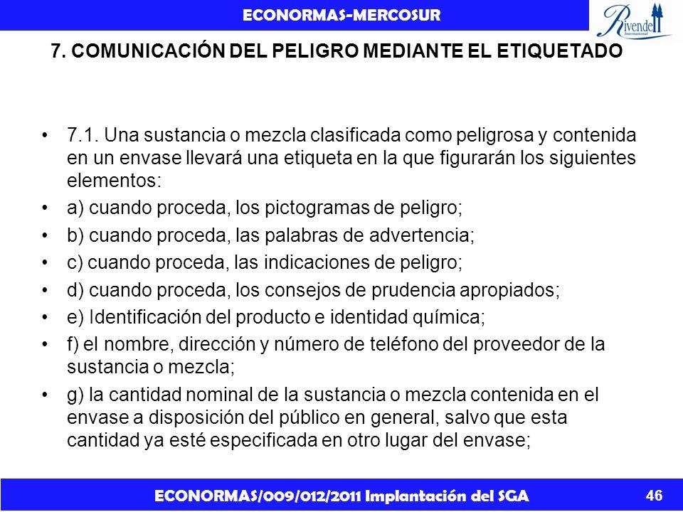 ECONORMAS/009/012/2011 Implantación del SGA ECONORMAS-MERCOSUR 46 7. COMUNICACIÓN DEL PELIGRO MEDIANTE EL ETIQUETADO 7.1. Una sustancia o mezcla clasi