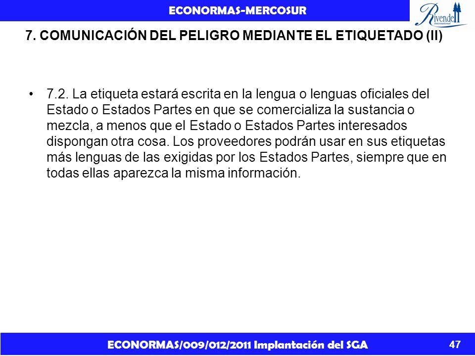 ECONORMAS/009/012/2011 Implantación del SGA ECONORMAS-MERCOSUR 47 7. COMUNICACIÓN DEL PELIGRO MEDIANTE EL ETIQUETADO (II) 7.2. La etiqueta estará escr