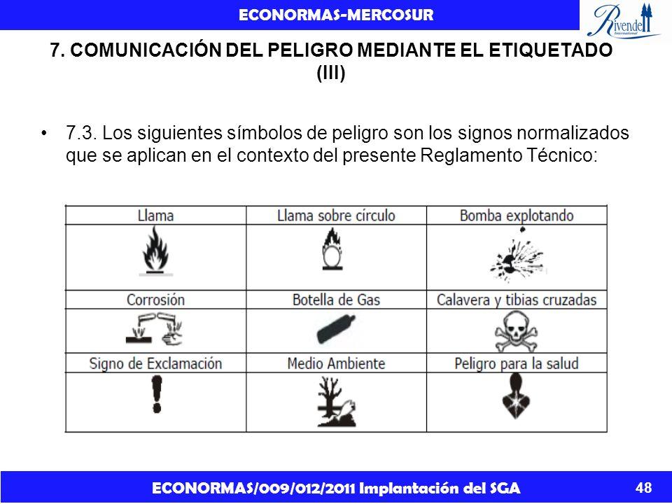 ECONORMAS/009/012/2011 Implantación del SGA ECONORMAS-MERCOSUR 48 7. COMUNICACIÓN DEL PELIGRO MEDIANTE EL ETIQUETADO (III) 7.3. Los siguientes símbolo