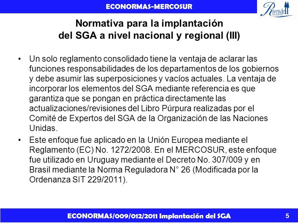 ECONORMAS/009/012/2011 Implantación del SGA ECONORMAS-MERCOSUR 6 Normativa para la implantación del SGA a nivel nacional y regional (IV) Se propone la implantación regional en el MERCOSUR mediante un Reglamento Técnico MERCOSUR sobre Clasificación y Comunicación de Peligros de los Productos Químicos.