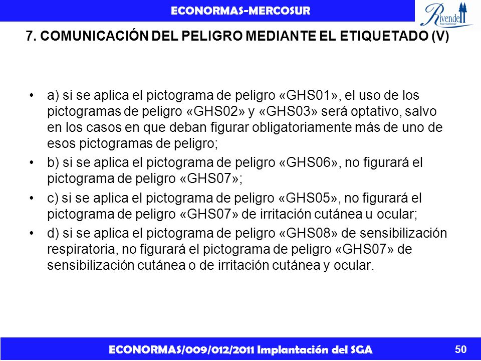 ECONORMAS/009/012/2011 Implantación del SGA ECONORMAS-MERCOSUR 50 7. COMUNICACIÓN DEL PELIGRO MEDIANTE EL ETIQUETADO (V) a) si se aplica el pictograma