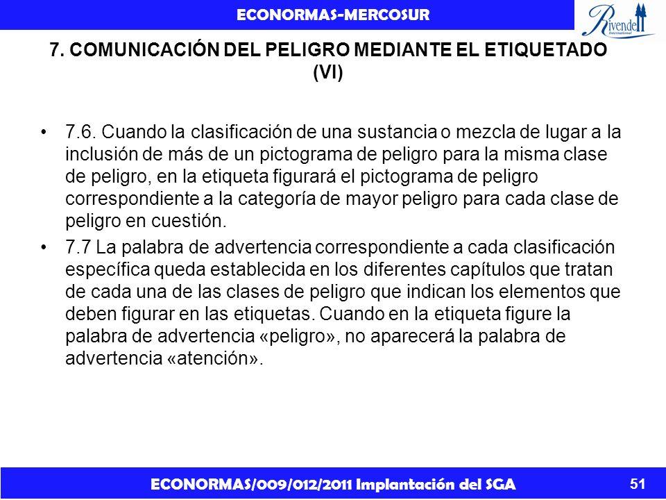 ECONORMAS/009/012/2011 Implantación del SGA ECONORMAS-MERCOSUR 51 7. COMUNICACIÓN DEL PELIGRO MEDIANTE EL ETIQUETADO (VI) 7.6. Cuando la clasificación