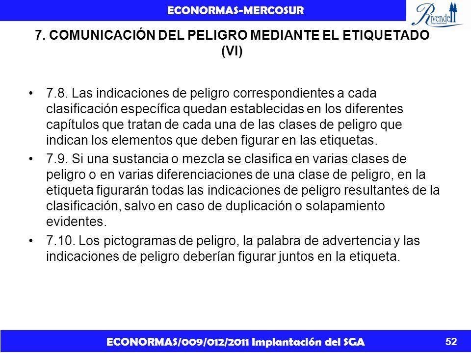 ECONORMAS/009/012/2011 Implantación del SGA ECONORMAS-MERCOSUR 52 7. COMUNICACIÓN DEL PELIGRO MEDIANTE EL ETIQUETADO (VI) 7.8. Las indicaciones de pel